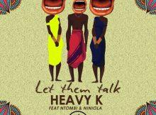 Heavy K feat. Ntombi & Niniola - Let Them Talk