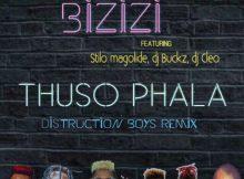 Bizizi ft. Distruction Boyz, Stilo Magolide, DJ Cleo & DJ Buckz - Thuso Phala (Remix)