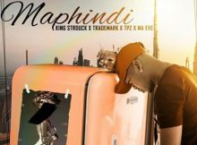 King Strouck, TradeMark, DJ Tpz & Ma Eve - Maphindi