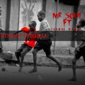 Mr Soul - Uthand' Ukudlala (feat. Themba & Mambè)