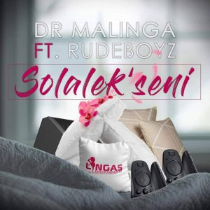 Dr Malinga Ft. Rudeboyz - Solalek'seni